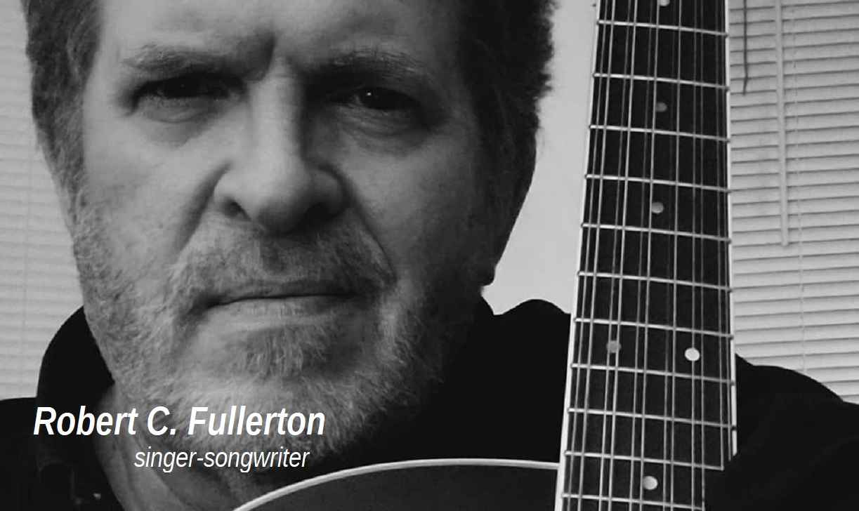 Robert C. Fullerton - singer/songwriter